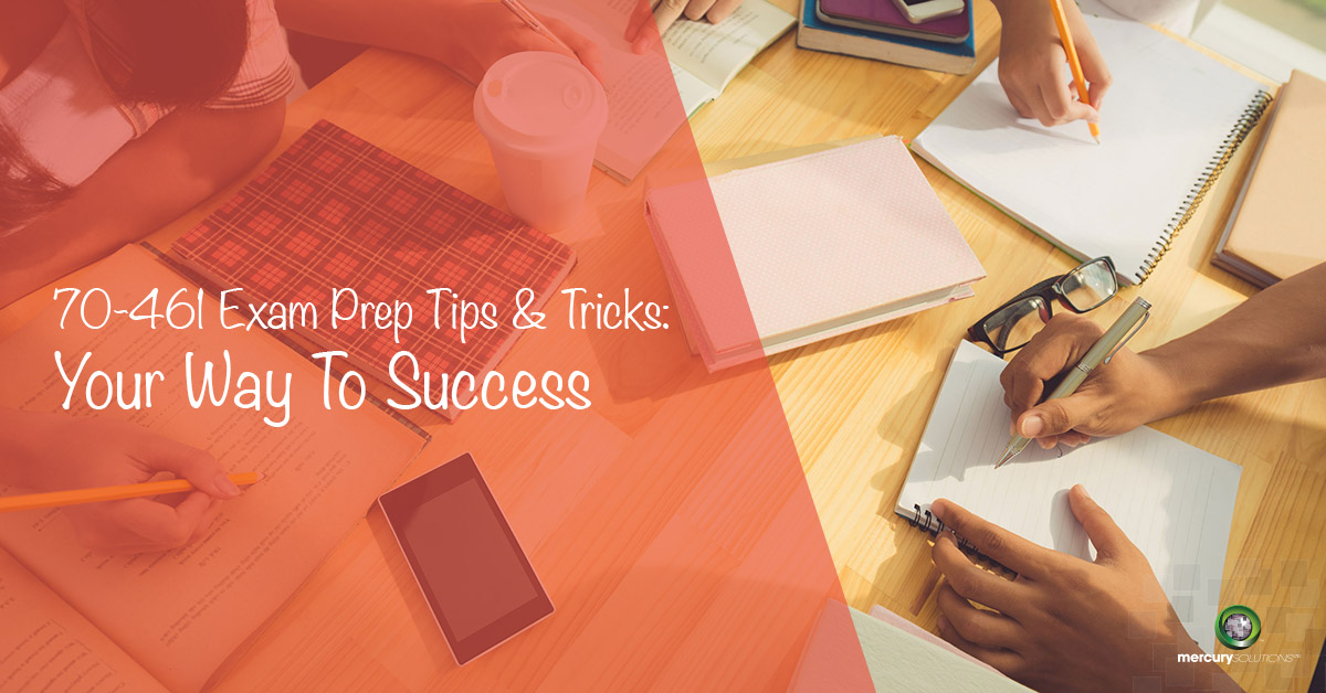 70-461 Exam Prep Tips & Tricks: Your Way To Success