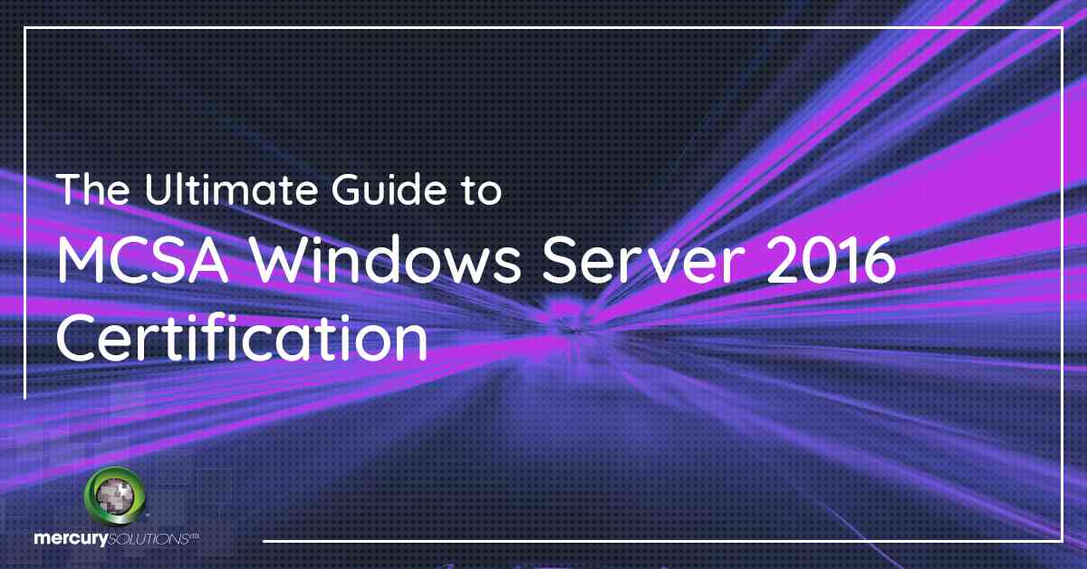 The Ultimate Guide to MCSA Windows Server 2016 Certification