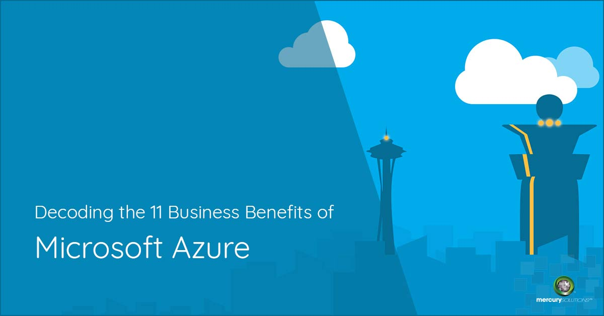 Decoding the 11 Business Benefits of Microsoft Azure
