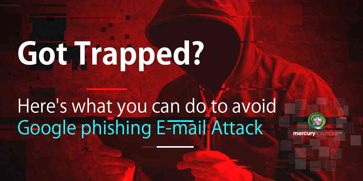 Got trapped? Here's what you can do to Avoid Google Phishing Email Attack