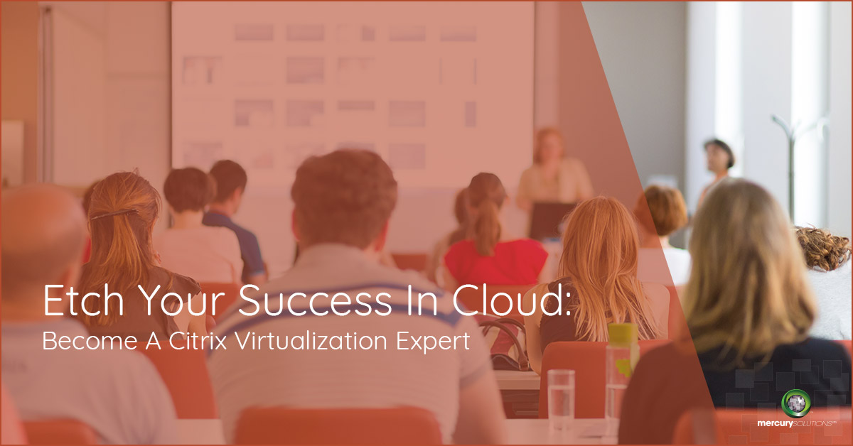 Etch Your Success In Cloud: Become A Citrix Virtualization Expert (Infographics)