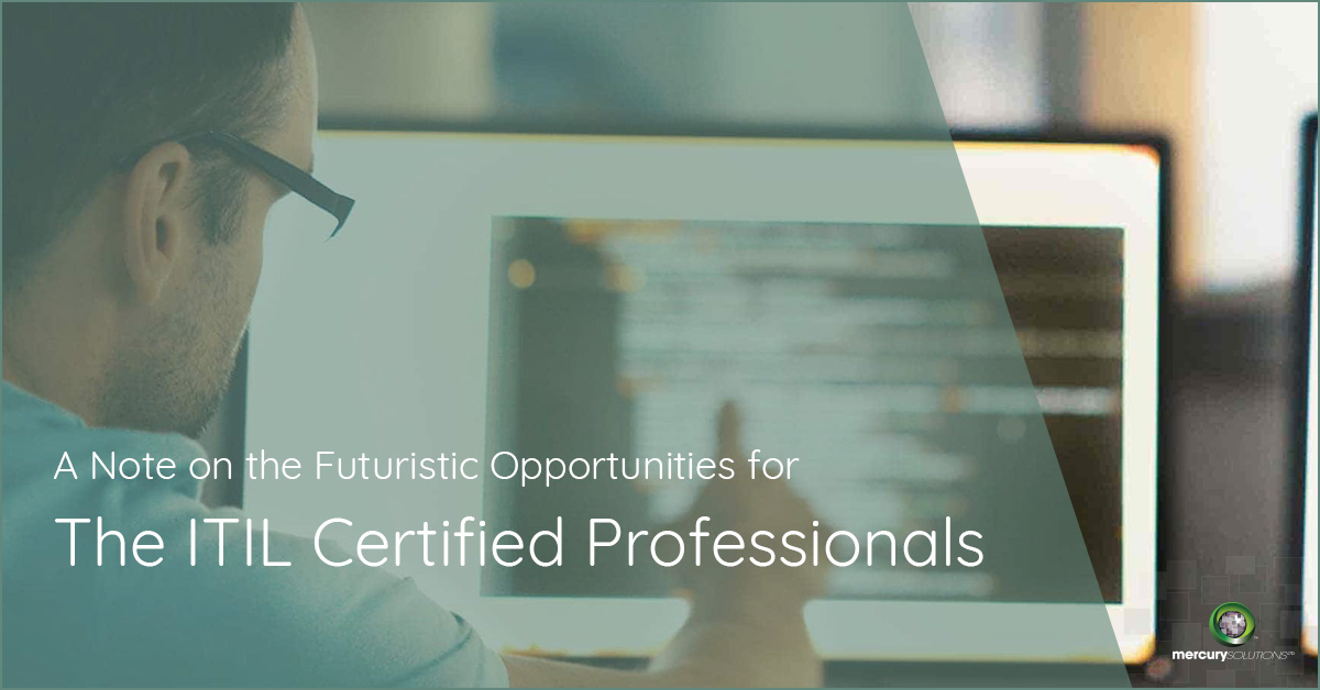 A Note On The Futuristic Opportunities For The Itil Certified Professionals