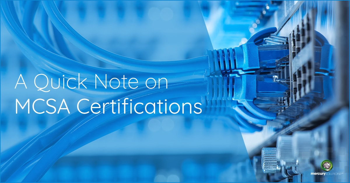 A Quick Note On Mcsa Certifications Mercury Solutions