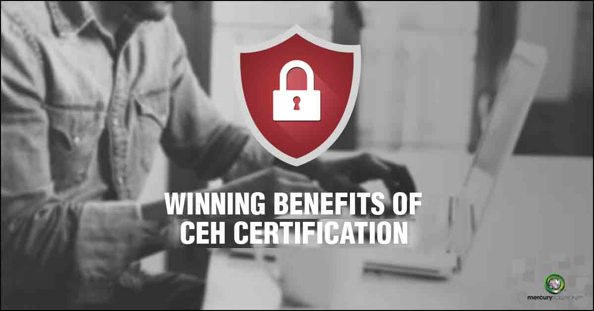 Winning Benefits of CEH Certification in 2019