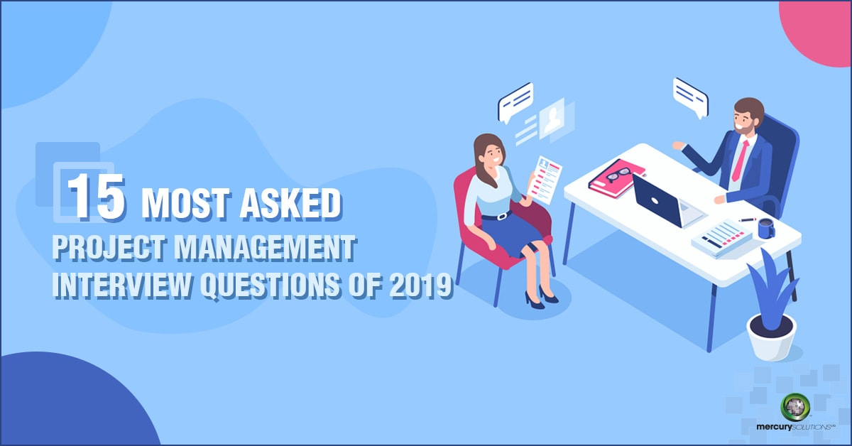 15 Most Asked Project Management Interview Questions Of 2019