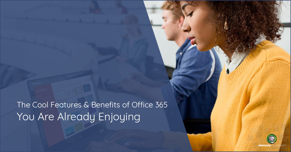 The Cool Features and Benefits of Office 365 You Are Already Enjoying