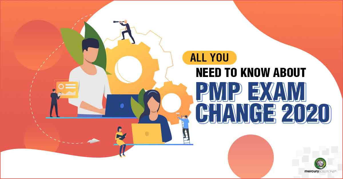 [Just Announced] PMP Exam Change 2020:  All you need to know Before & After