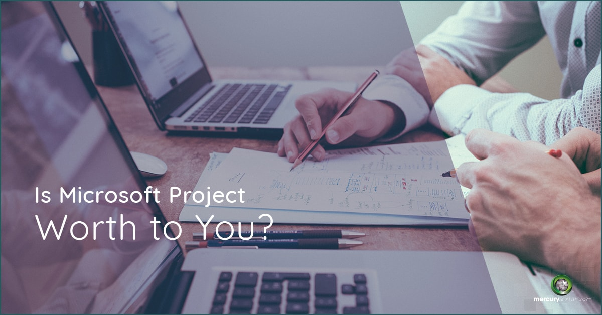 Is Microsoft Project Worth to You? - Mercury Solutions