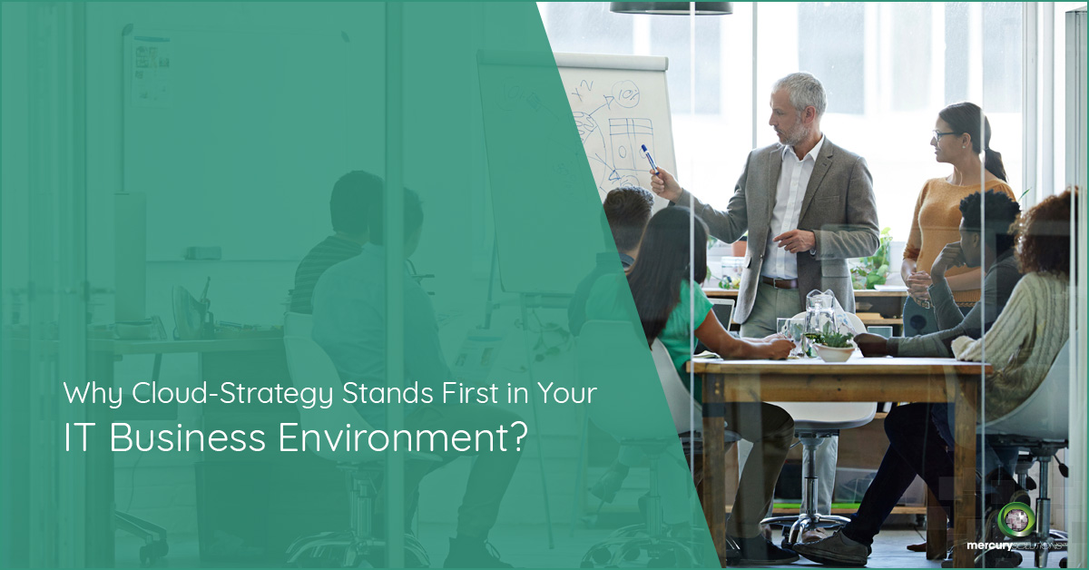 Why Cloud-Strategy Stands First in Your IT Business Environment?