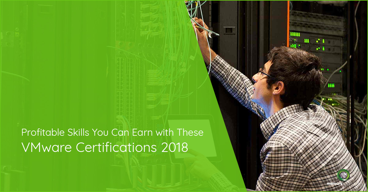 Profitable Skills You Can Earn with These 7 VMware Certifications 2018