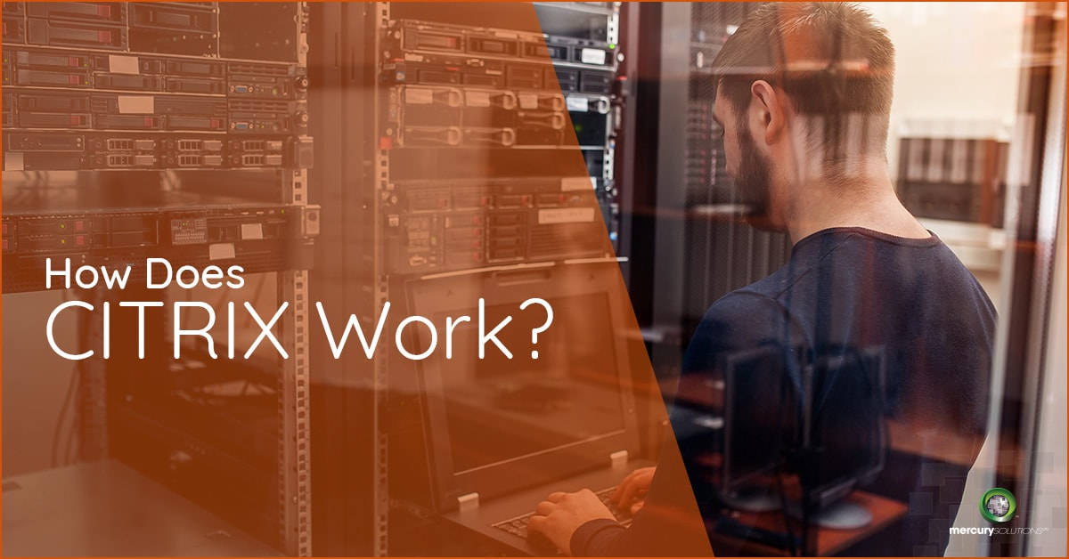 What is Citrix and How does it work? - Mercury Solutions