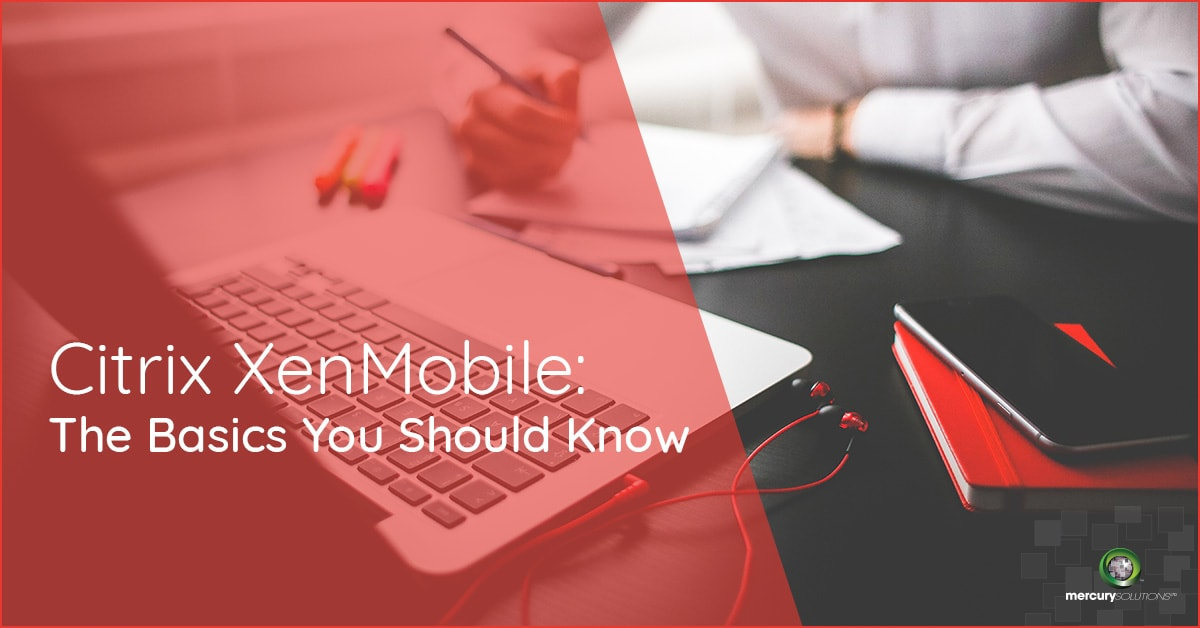 Citrix XenMobile: The Basics You Should Know